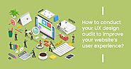 Perform UX Design Audit to Improve User Experience of your Website