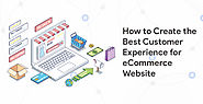 How to Create the Best Customer Experience for E-commerce Website - KrishaWeb