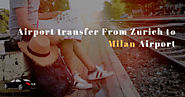 Airport Transfer From Zurich to Milan Malpensa Airport - Noble Transfer
