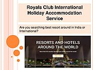 Royals Club International Hotel, Resort, Tour Package Details