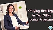 Staying Healthy In The Office During Pregnancy