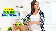 Foods To Be Avoided During Pregnancy