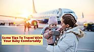 Some Tips To Travel With Your Baby Comfortably