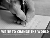 Challenge Based Learning - Write to Change the World!