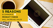 5 Reasons eCommerce Product Videos Will Increase Sales