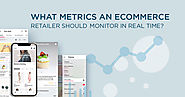 What Metrics should an Ecommerce Retailer Monitor in Real-time?