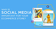 Why is social media important for your eCommerce store?