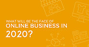 What Will be Face of Online Business in 2020? - A Research