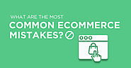 What Are the Most Common Ecommerce Mistakes? - A Guideline