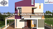Things to Avoid While Choosing West Facing House | Minds