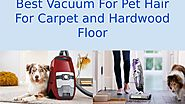 Best Vacuum For Pet Hair For Carpet and Hardwood Floor by Kate Brownell - Issuu