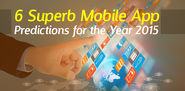 6 Superb Mobile App Predictions for the Year 2015