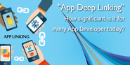 """App Deep Linking"" How significant is it for every App Developer today?"