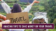 Amazing Tips to Save Money on Your Travel