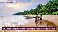 Explore Enchanting Beauty of Nature during Honeymoon Holidays in Andaman
