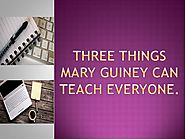 Read what Mary Guiney Can Teach You Here