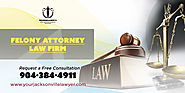 Hire Felony Lawyer Jacksonville FL | Orange Park Felony Attorney