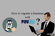 How to Register your Business with Paytm?
