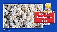 Get ready to pay for Ready-to-eat Popcorn 18% GST! |