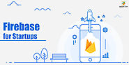 Google Firebase for Startups And Small Scale Business