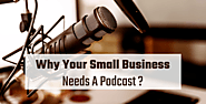 Why Your Small Business Needs a Podcast?