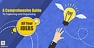 A Comprehensive Guide to Capturing & Organizing All Your Ideas