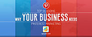 Reasons why your business needs Pinterest marketing