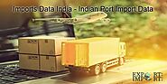 Have Smooth Trade with Detailed Imports Data India