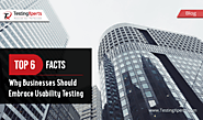 Top 6 Facts Why Businesses Should Embrace Usability Testing