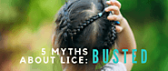 5 Myths About Lice-Busted
