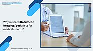 Why we need Document Imaging Specialists for medical records?