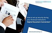 How To Set Up Security During Your Financial Institution's Digital Document Conversion?