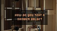How Do You Test A Shower Valve?