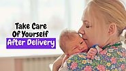 Take Care Of Yourself After Delivery