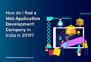 How do I find a Web Application Development Company in India in 2019?