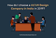 How do I choose a UIUX Design Company in India in 2019?