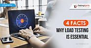 4 Facts Why Load Testing is Essential