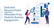 Hiring Dedicated Developers: Most Affordable Business Engagement Model