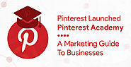 Pinterest Launched Pinterest Academy: A Marketing Guide To Businesses