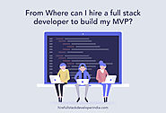 From where can I Hire a Full Stack Developer to build my MVP?