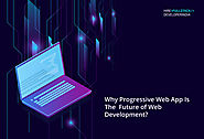 Why Is Progressive Web App The Future Of Web Development?