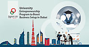 University Entrepreneurship Program Launched to Bolster Startup Business Setup in Dubai