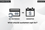 One-time purchase vs Subscription - What should customers opt for? - HWisel