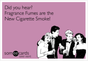 Did you hear? Fragrance Fumes are the New Cigarette Smoke! | Somewhat Topical Ecard | someecards.com
