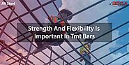 WHY FLEXIBILITY IS IMPORTANT WITH STRENGTH IN TMT BARS | AV STEEL