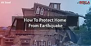 HOW TO PROTECT HOME FROM EARTHQUAKE | AV STEEL AND POWER