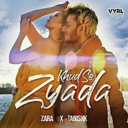 Khud Se Zyada (Full Song) - Zara Khan, Tanishk Bagchi - Download or Listen Free - JioSaavn