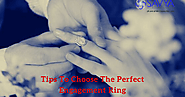 Tips To Choose The Perfect Engagement Ring