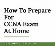 How To Prepare For CCNA Exam At Home