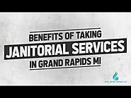 Benefits of Taking Janitorial Services in Grand Rapids MI